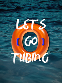 Let's Go Tubing
